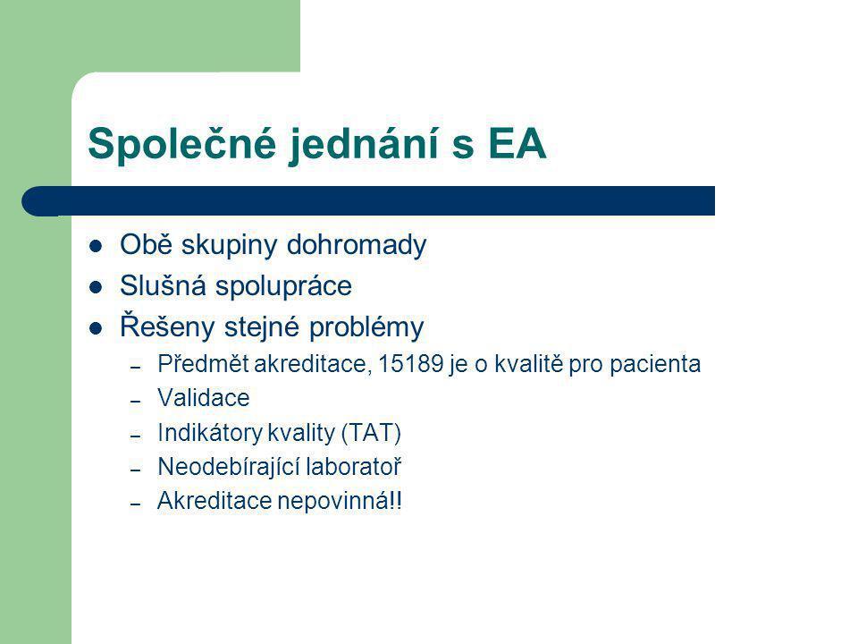 Společné jednání s EA Obě skupiny dohromady Slušná spolupráce Řešeny stejné problémy – Předmět akreditace, 15189 je o kvalitě pro pacienta – Validace