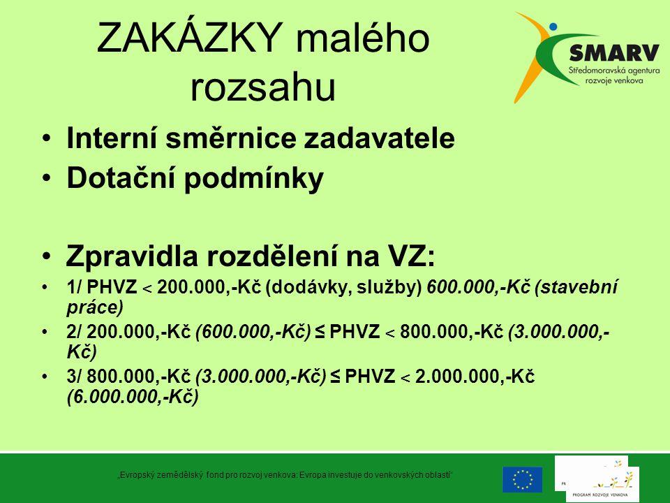 ZAKÁZKY malého rozsahu Interní směrnice zadavatele Dotační podmínky Zpravidla rozdělení na VZ: 1/ PHVZ ˂ 200.000,-Kč (dodávky, služby) 600.000,-Kč (st