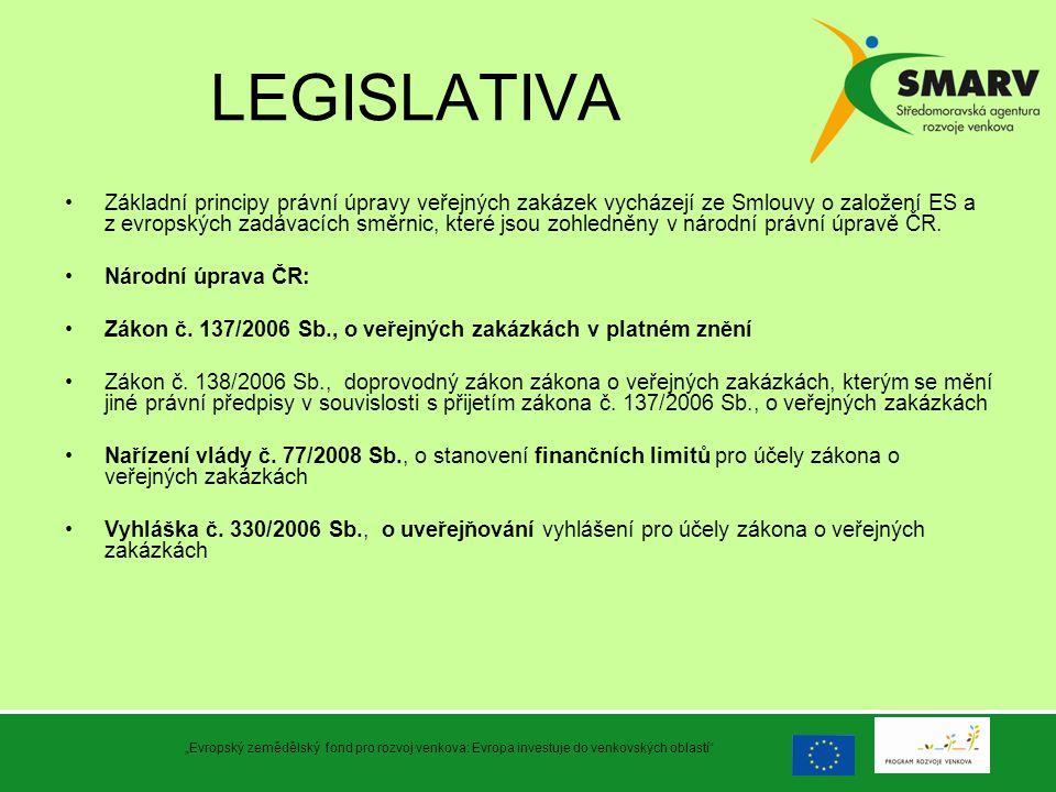LEGISLATIVA Základní principy právní úpravy veřejných zakázek vycházejí ze Smlouvy o založení ES a z evropských zadávacích směrnic, které jsou zohledn