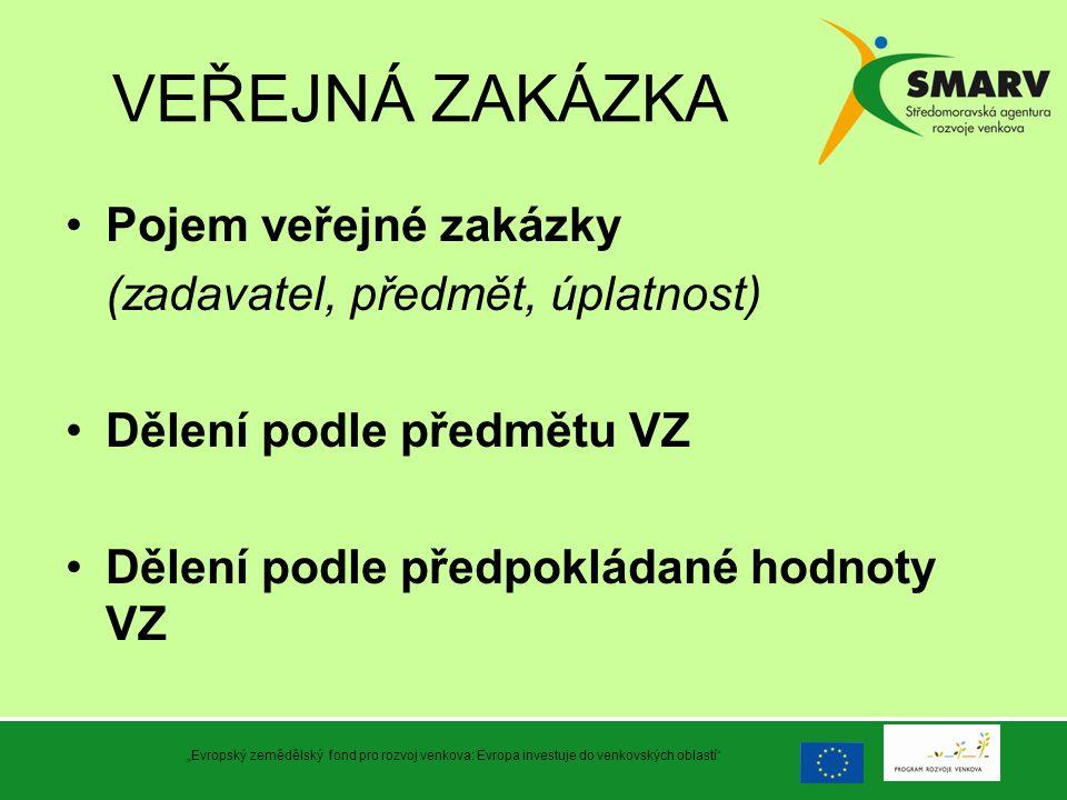 """VEŘEJNÁ ZAKÁZKA Pojem veřejné zakázky (zadavatel, předmět, úplatnost) Dělení podle předmětu VZ Dělení podle předpokládané hodnoty VZ """"Evropský zeměděl"""