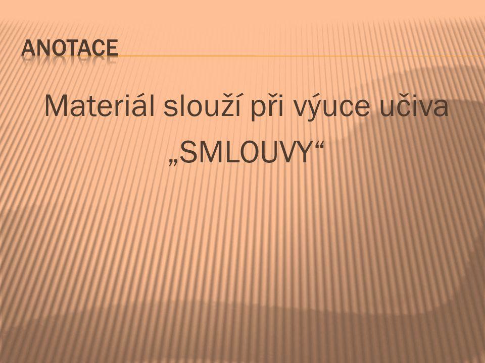 """Materiál slouží při výuce učiva """"SMLOUVY"""""""