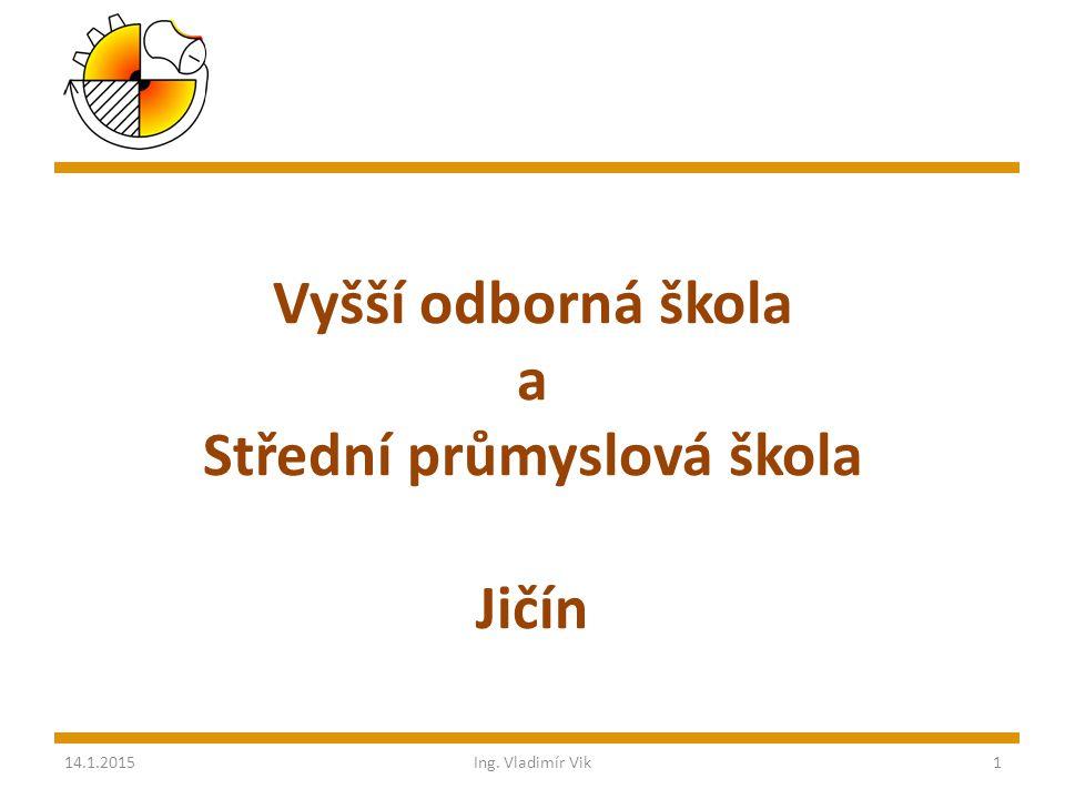Vyšší odborná škola a Střední průmyslová škola Jičín 14.1.2015Ing. Vladimír Vik1
