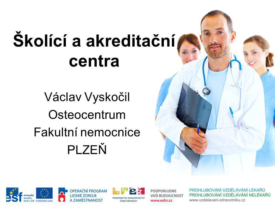 Školící a akreditační centra Václav Vyskočil Osteocentrum Fakultní nemocnice PLZEŇ