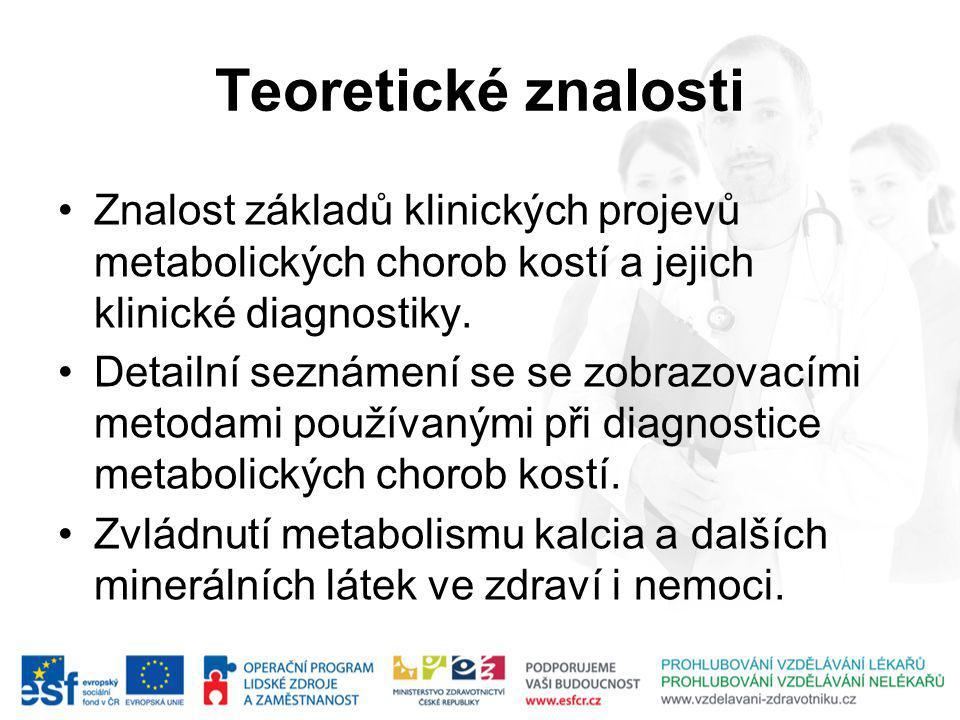 Teoretické znalosti Znalost základů klinických projevů metabolických chorob kostí a jejich klinické diagnostiky.
