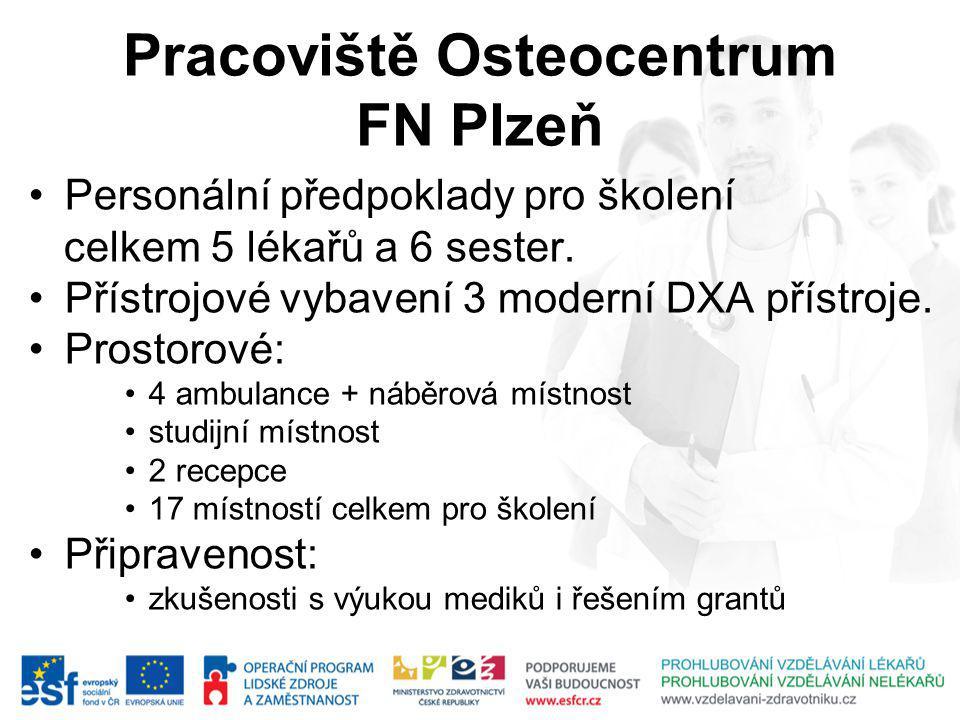 Pracoviště Osteocentrum FN Plzeň Personální předpoklady pro školení celkem 5 lékařů a 6 sester.