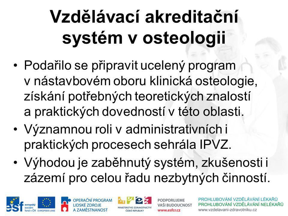 Vzdělávací akreditační systém v osteologii Podařilo se připravit ucelený program v nástavbovém oboru klinická osteologie, získání potřebných teoretických znalostí a praktických dovedností v této oblasti.