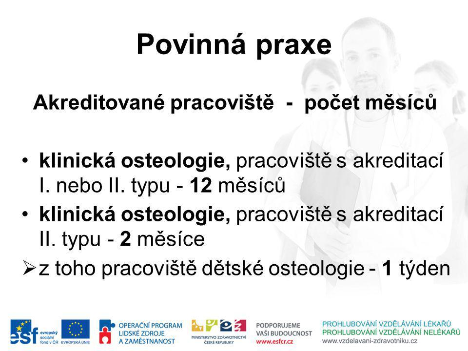 Povinná praxe Akreditované pracoviště - počet měsíců klinická osteologie, pracoviště s akreditací I.