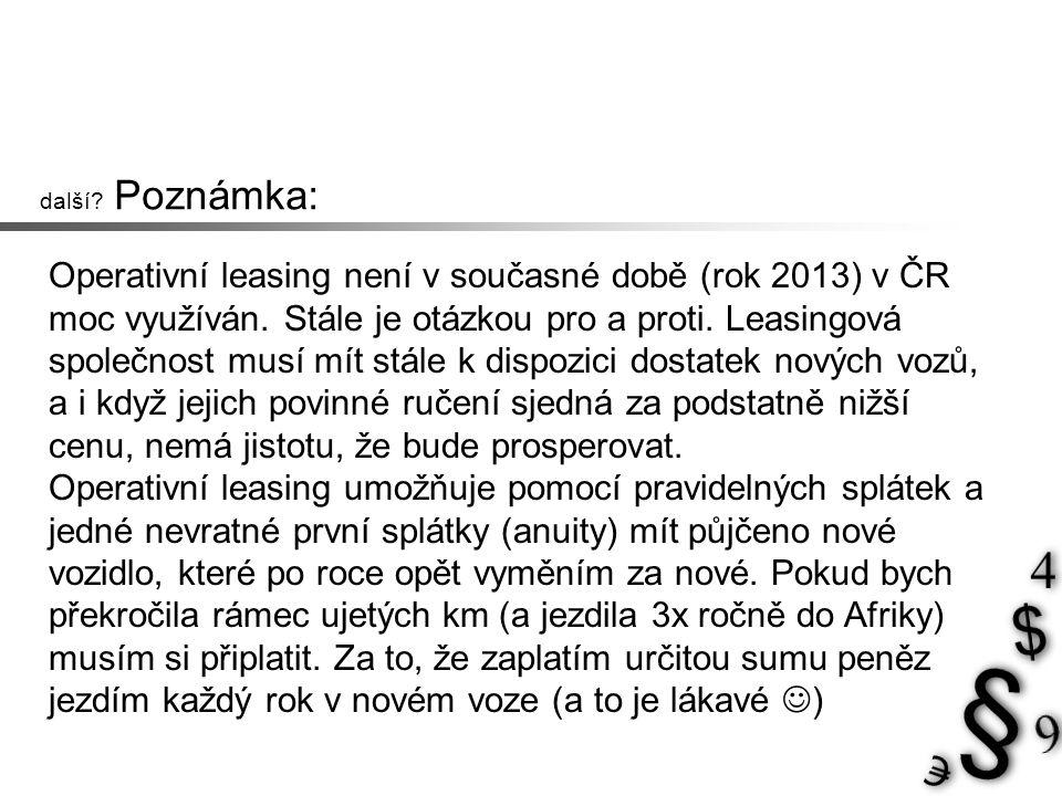 další. Poznámka: Operativní leasing není v současné době (rok 2013) v ČR moc využíván.