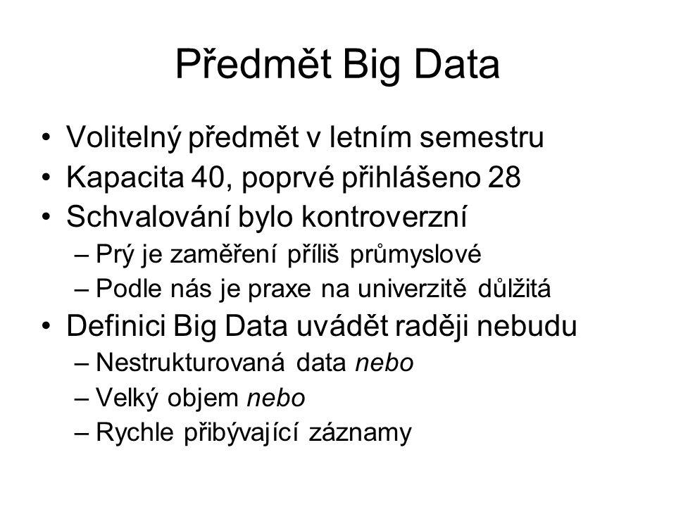 Předmět Big Data Učitelé: Jan Šedivý, Tomáš Vondra, Tomáš Tunys, Ondřej Pluskal, Martin Pavlík (IBM) Cíl: naučit studenty aplikovat algoritmy Platforma: Hadoop (distr.