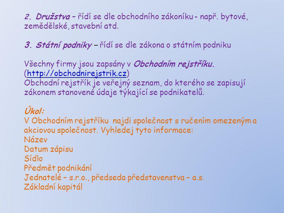 2.Družstva – řídí se dle obchodního zákoníku- např.