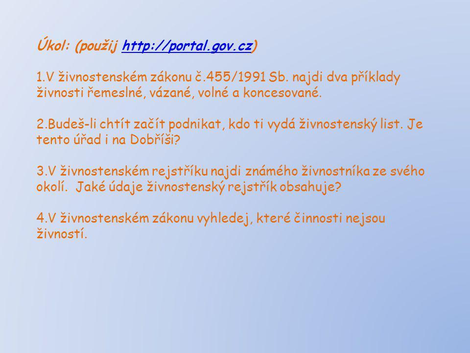 Úkol: (použij http://portal.gov.cz)http://portal.gov.cz 1.V živnostenském zákonu č.455/1991 Sb. najdi dva příklady živnosti řemeslné, vázané, volné a