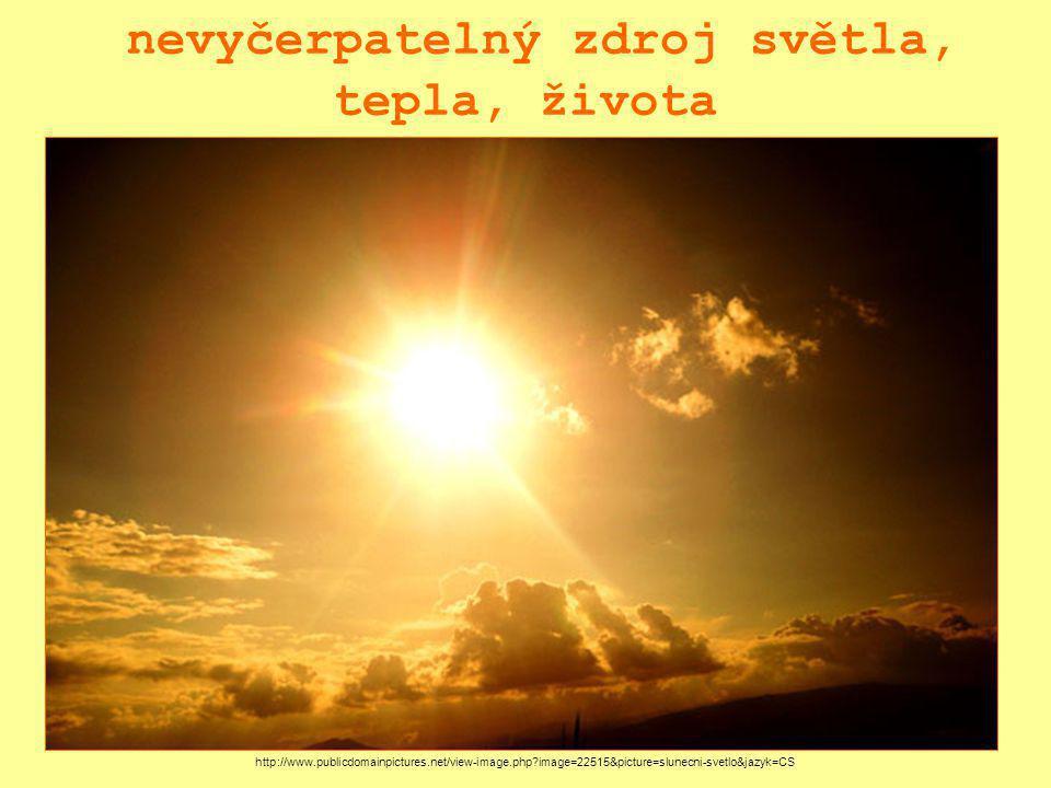 nevyčerpatelný zdroj světla, tepla, života http://www.publicdomainpictures.net/view-image.php image=22515&picture=slunecni-svetlo&jazyk=CS