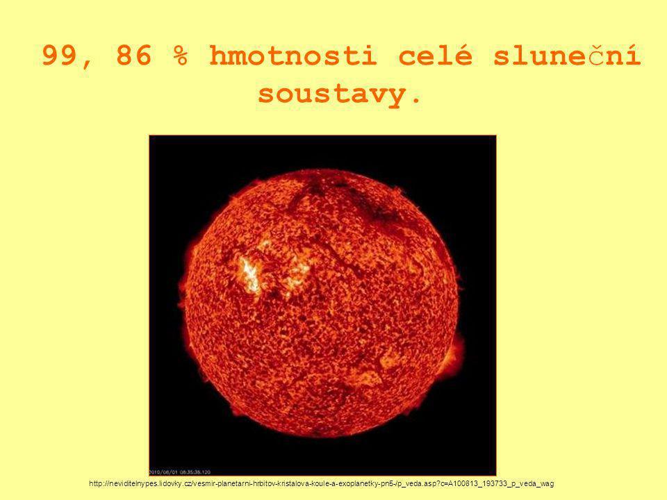 99, 86 % hmotnosti celé sluneční soustavy.