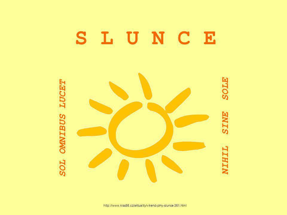 S L U N C E http://www.kiss98.cz/aktuality/vikend-plny-slunce-351.html SOL OMNIBUS LUCET NIHIL SINE SOLE