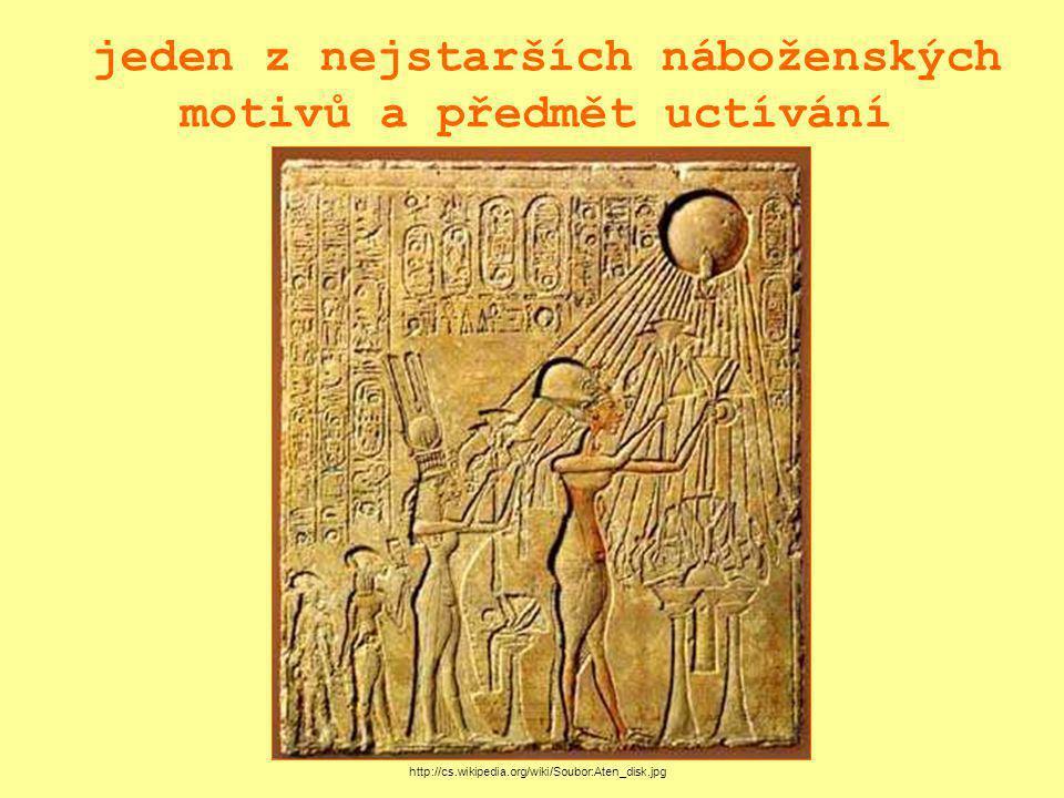 jeden z nejstarších náboženských motivů a předmět uctívání http://cs.wikipedia.org/wiki/Soubor:Aten_disk.jpg