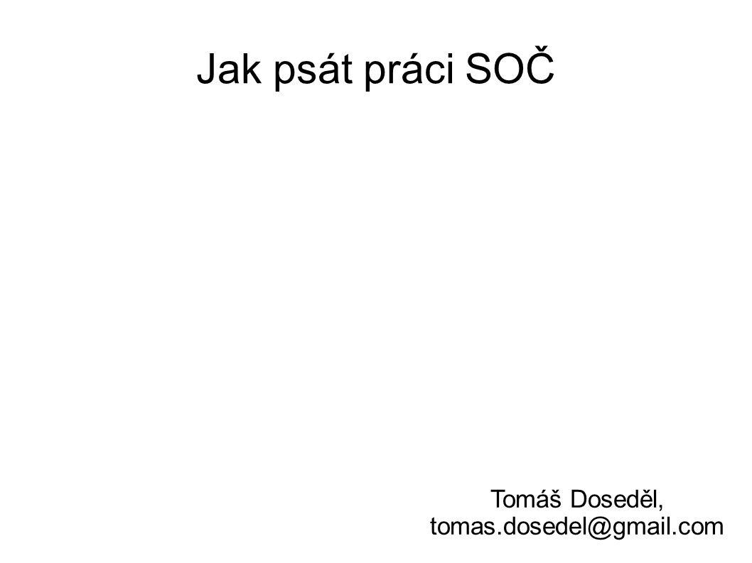Jak psát práci SOČ Tomáš Doseděl, tomas.dosedel@gmail.com
