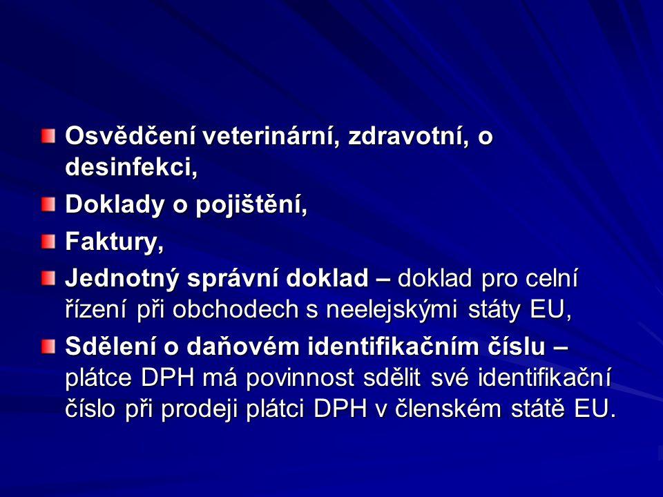 Osvědčení veterinární, zdravotní, o desinfekci, Doklady o pojištění, Faktury, Jednotný správní doklad – doklad pro celní řízení při obchodech s neelejskými státy EU, Sdělení o daňovém identifikačním číslu – plátce DPH má povinnost sdělit své identifikační číslo při prodeji plátci DPH v členském státě EU.