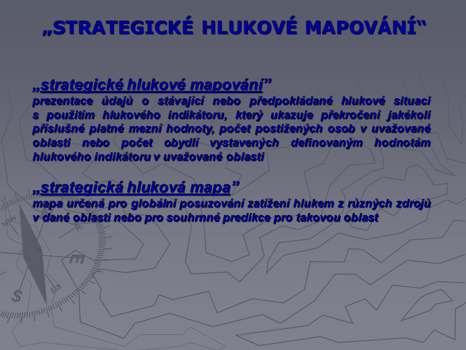 """""""strategické hlukové mapování"""" prezentace údajů o stávající nebo předpokládané hlukové situaci s použitím hlukového indikátoru, který ukazuje překroče"""