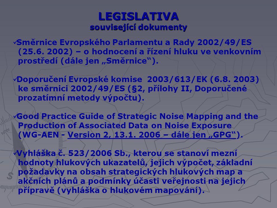 LEGISLATIVA související dokumenty Směrnice Evropského Parlamentu a Rady 2002/49/ES (25.6. 2002) – o hodnocení a řízení hluku ve venkovním prostředí (d