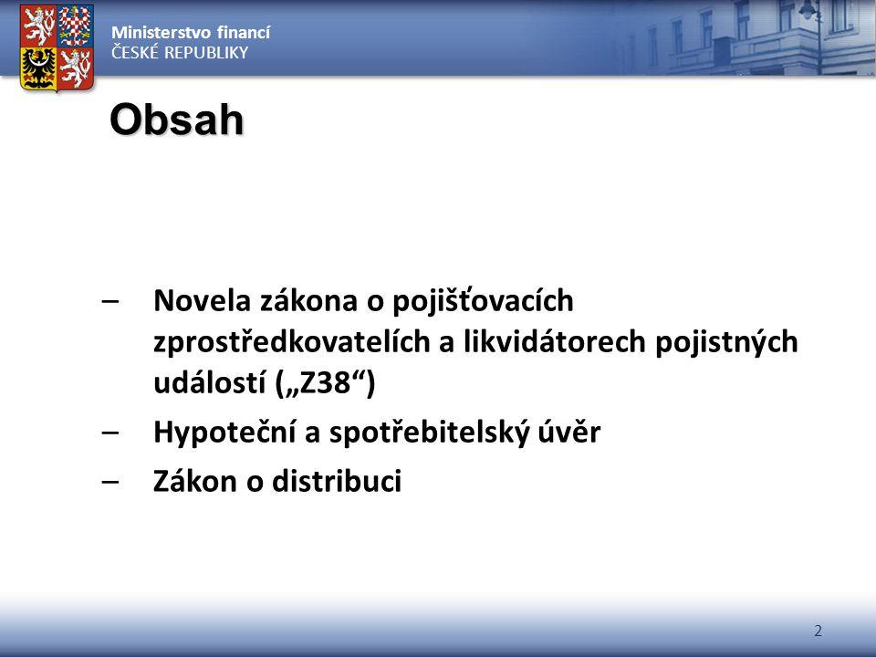 """Ministerstvo financí ČESKÉ REPUBLIKY 2 Obsah –Novela zákona o pojišťovacích zprostředkovatelích a likvidátorech pojistných událostí (""""Z38"""") –Hypoteční"""
