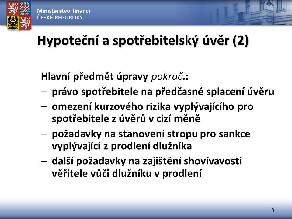 Ministerstvo financí ČESKÉ REPUBLIKY 8 Hypoteční a spotřebitelský úvěr (2) Hlavní předmět úpravy pokrač.: –právo spotřebitele na předčasné splacení úv