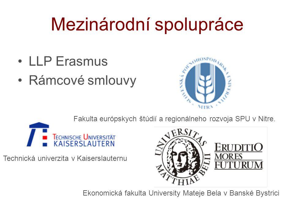 Mezinárodní spolupráce LLP Erasmus Rámcové smlouvy Technická univerzita v Kaiserslauternu Fakulta európskych štúdií a regionálneho rozvoja SPU v Nitre.