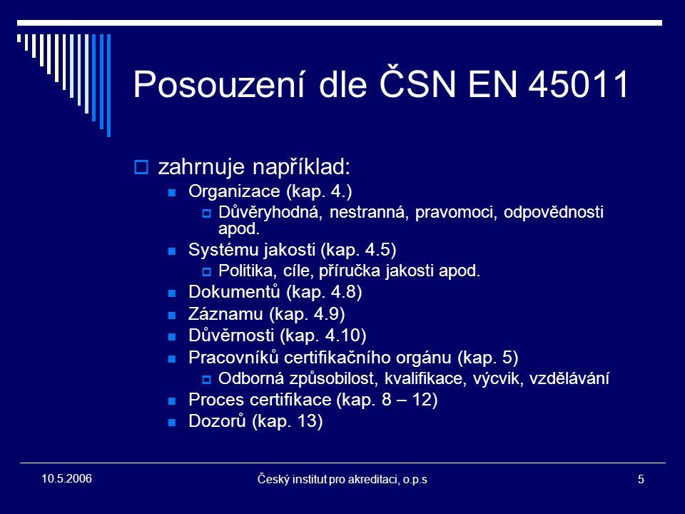 Český institut pro akreditaci, o.p.s5 10.5.2006 Posouzení dle ČSN EN 45011  zahrnuje například: Organizace (kap. 4.)  Důvěryhodná, nestranná, pravom