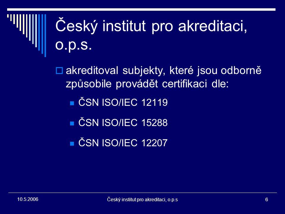 Český institut pro akreditaci, o.p.s6 10.5.2006 Český institut pro akreditaci, o.p.s.  akreditoval subjekty, které jsou odborně způsobile provádět ce