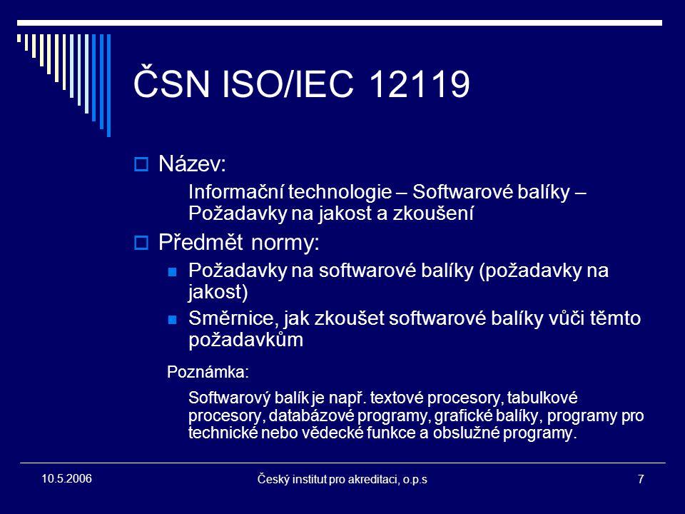 Český institut pro akreditaci, o.p.s7 10.5.2006 ČSN ISO/IEC 12119  Název: Informační technologie – Softwarové balíky – Požadavky na jakost a zkoušení