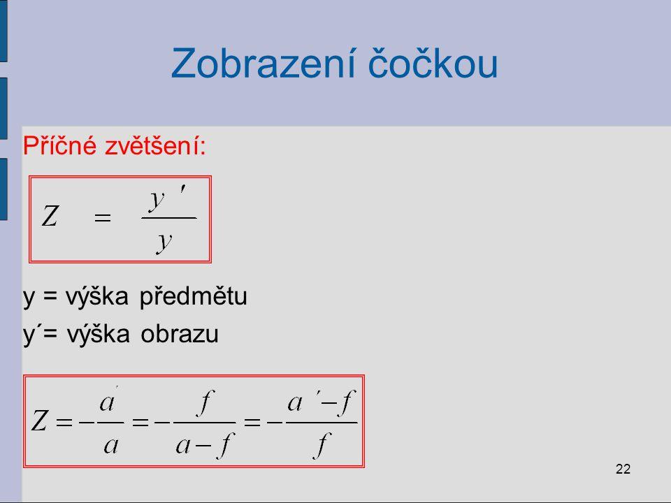Zobrazení čočkou Příčné zvětšení: y = výška předmětu y´= výška obrazu 22