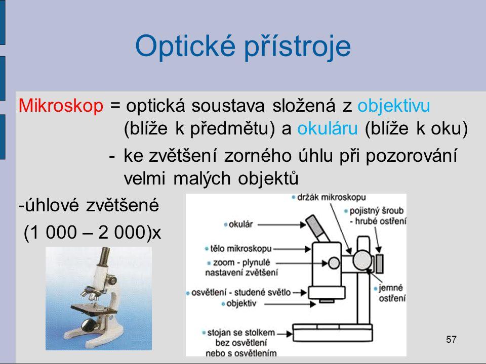 Optické přístroje Mikroskop = optická soustava složená z objektivu (blíže k předmětu) a okuláru (blíže k oku) - ke zvětšení zorného úhlu při pozorován