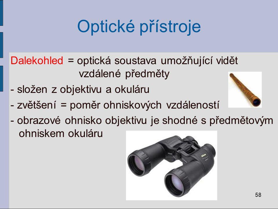 Optické přístroje Dalekohled = optická soustava umožňující vidět vzdálené předměty - složen z objektivu a okuláru - zvětšení = poměr ohniskových vzdál