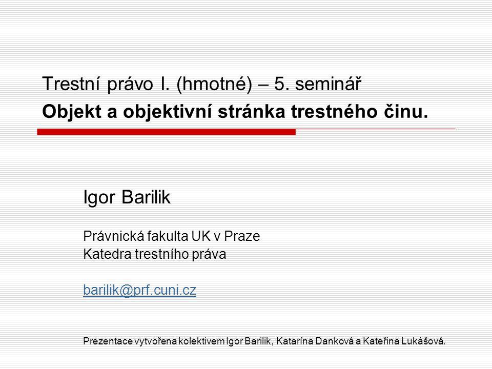 Trestní právo I.(hmotné) – 5. seminář Objekt a objektivní stránka trestného činu.