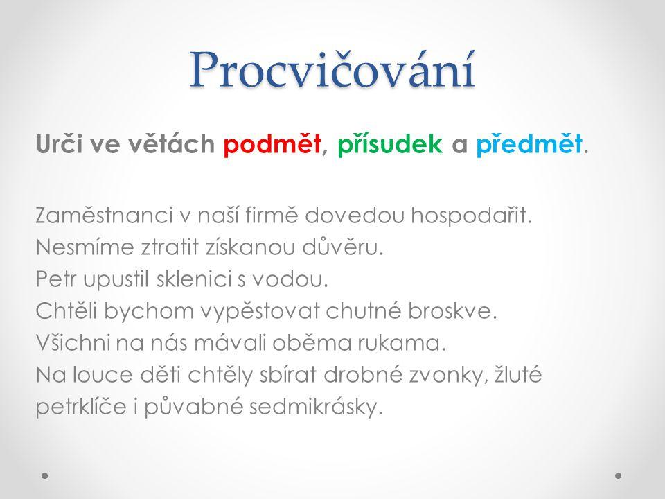 Procvičování Urči ve větách podmět, přísudek a předmět.