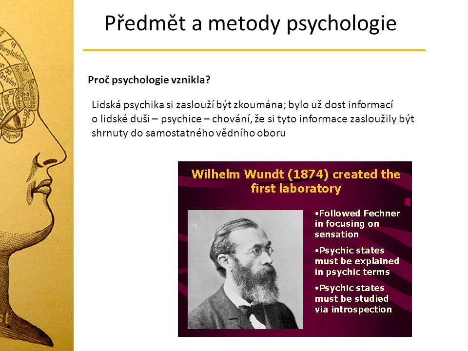 Předmět a metody psychologie Proč psychologie vznikla? Lidská psychika si zaslouží být zkoumána; bylo už dost informací o lidské duši – psychice – cho