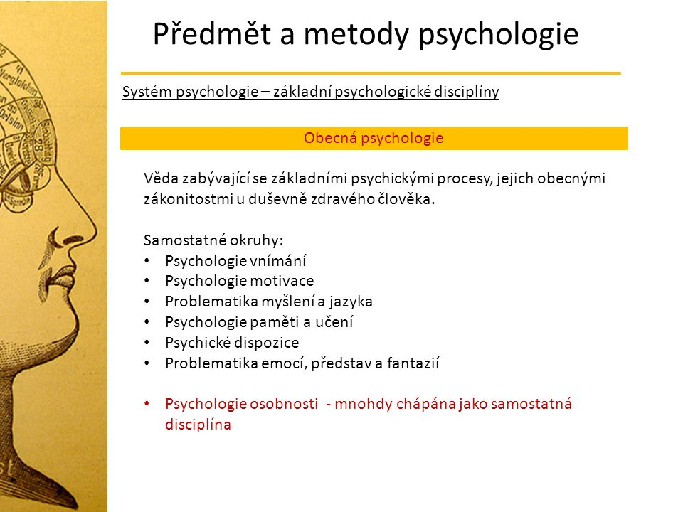 Předmět a metody psychologie Systém psychologie – základní psychologické disciplíny Obecná psychologie Věda zabývající se základními psychickými proce