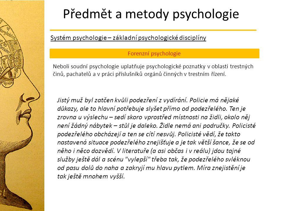 Předmět a metody psychologie Systém psychologie – základní psychologické disciplíny Forenzní psychologie Neboli soudní psychologie uplatňuje psycholog