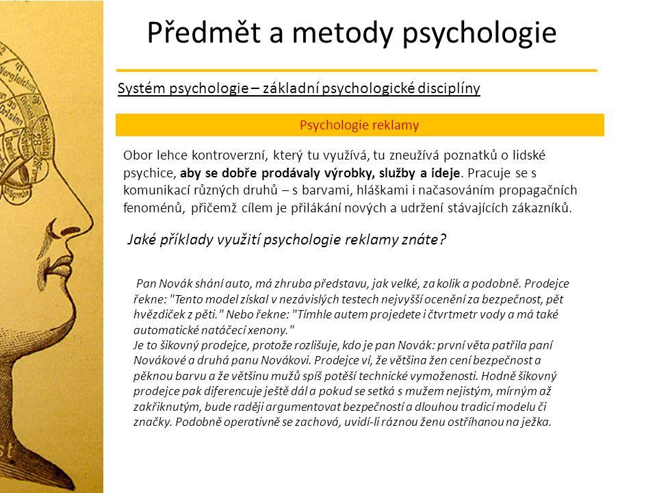 Předmět a metody psychologie Systém psychologie – základní psychologické disciplíny Psychologie reklamy Obor lehce kontroverzní, který tu využívá, tu