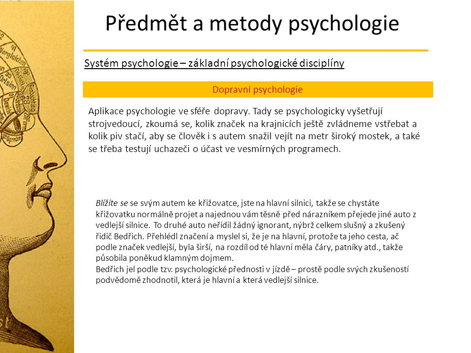 Předmět a metody psychologie Systém psychologie – základní psychologické disciplíny Dopravní psychologie Aplikace psychologie ve sféře dopravy. Tady s