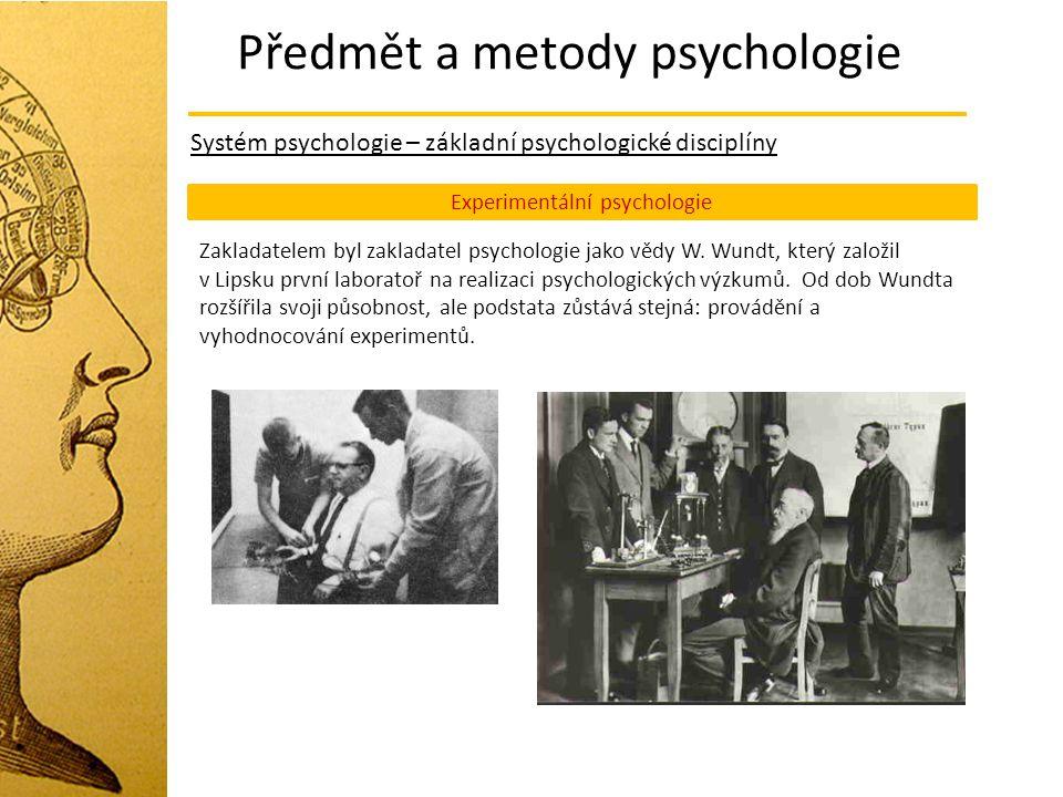 Předmět a metody psychologie Systém psychologie – základní psychologické disciplíny Experimentální psychologie Zakladatelem byl zakladatel psychologie