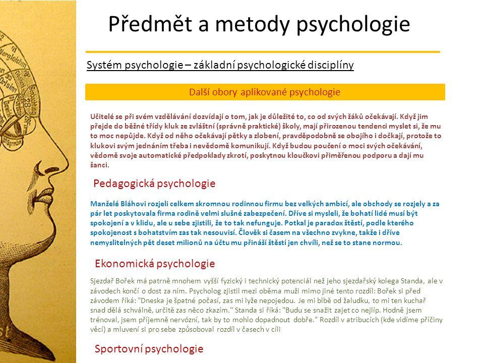 Předmět a metody psychologie Systém psychologie – základní psychologické disciplíny Další obory aplikované psychologie Učitelé se při svém vzdělávání