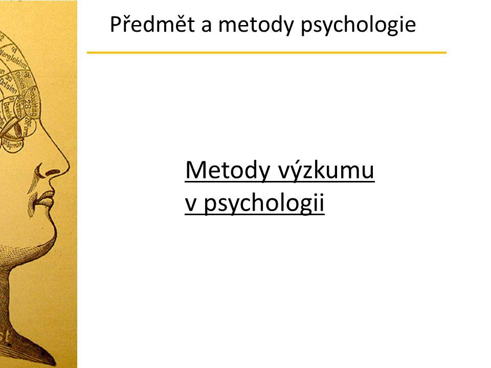 Předmět a metody psychologie Metody výzkumu v psychologii