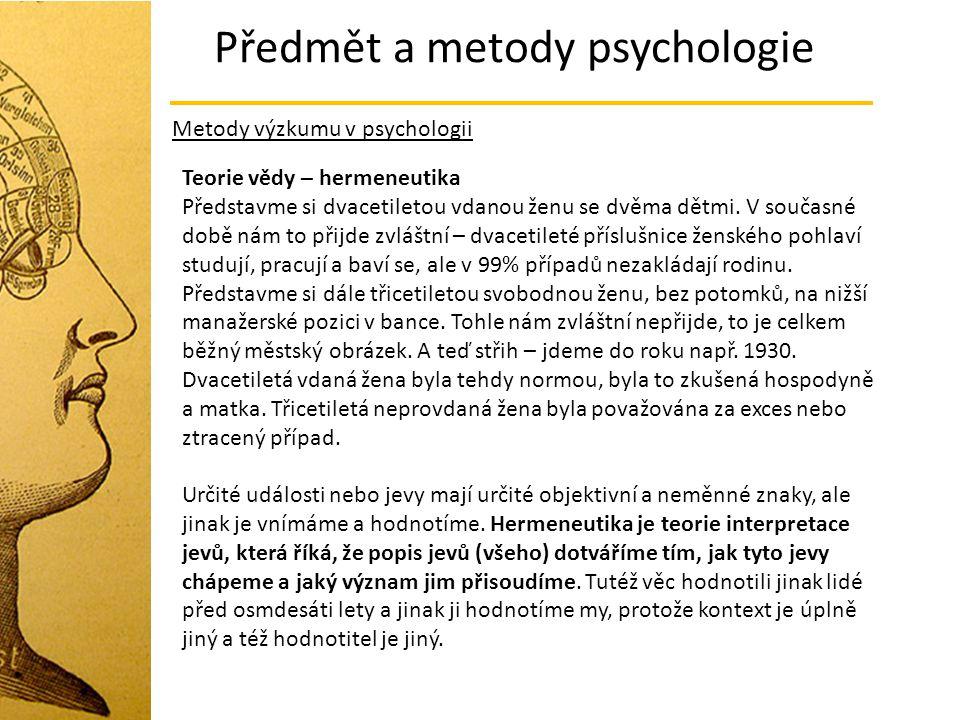 Předmět a metody psychologie Metody výzkumu v psychologii Teorie vědy – hermeneutika Představme si dvacetiletou vdanou ženu se dvěma dětmi. V současné