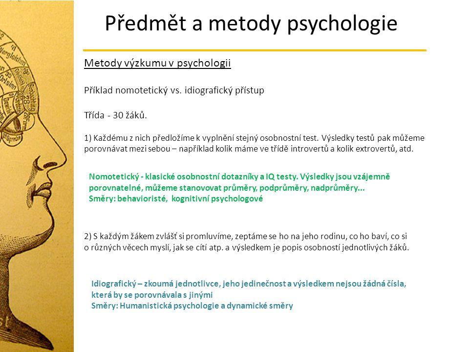 Předmět a metody psychologie Metody výzkumu v psychologii Příklad nomotetický vs. idiografický přístup Třída - 30 žáků. 1) Každému z nich předložíme k