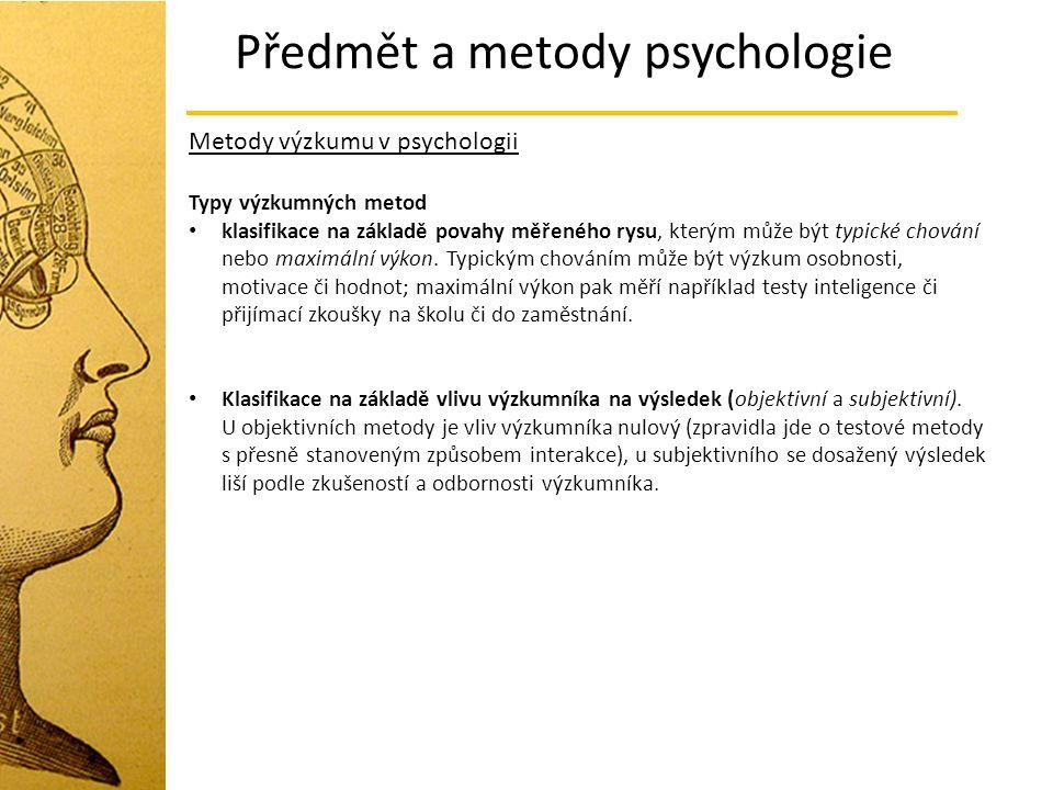 Předmět a metody psychologie Metody výzkumu v psychologii Typy výzkumných metod klasifikace na základě povahy měřeného rysu, kterým může být typické c