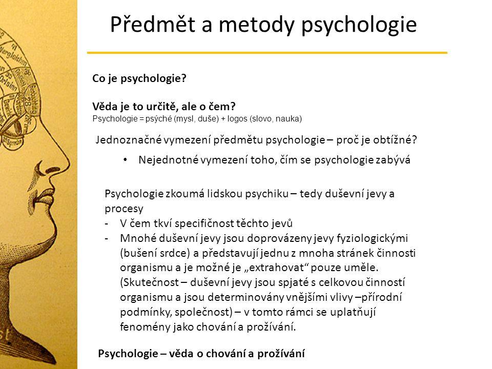 Předmět a metody psychologie Co je psychologie? Věda je to určitě, ale o čem? Psychologie = psýché (mysl, duše) + logos (slovo, nauka) Jednoznačné vym