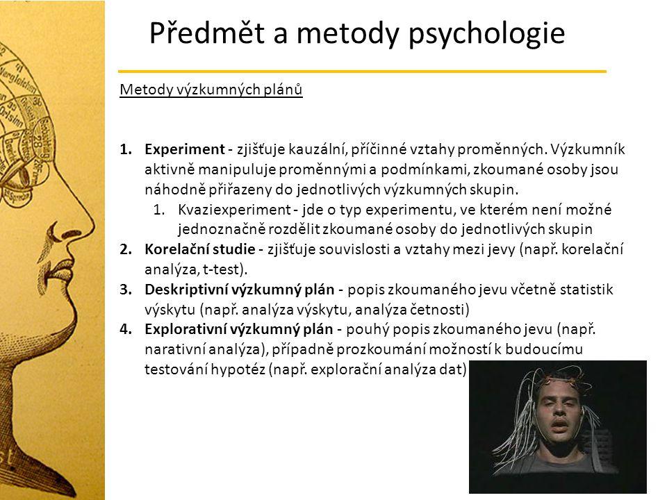 Předmět a metody psychologie Metody výzkumných plánů 1.Experiment - zjišťuje kauzální, příčinné vztahy proměnných. Výzkumník aktivně manipuluje proměn