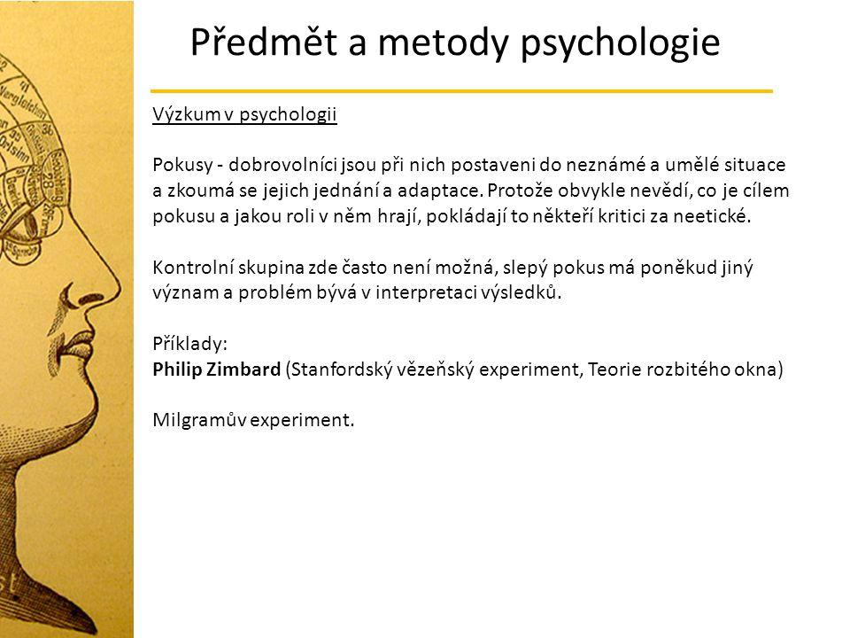 Předmět a metody psychologie Výzkum v psychologii Pokusy - dobrovolníci jsou při nich postaveni do neznámé a umělé situace a zkoumá se jejich jednání