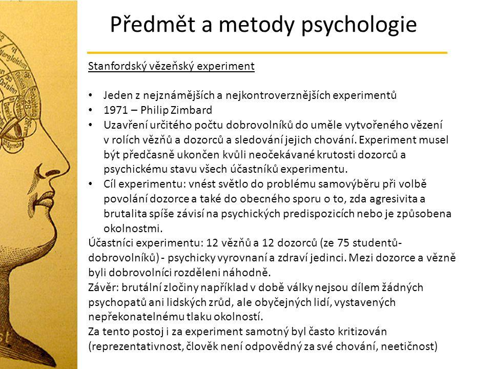 Předmět a metody psychologie Stanfordský vězeňský experiment Jeden z nejznámějších a nejkontroverznějších experimentů 1971 – Philip Zimbard Uzavření u