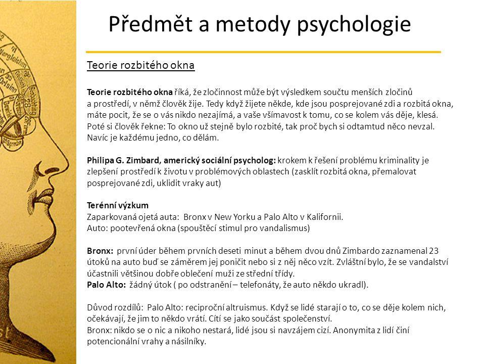 Předmět a metody psychologie Teorie rozbitého okna Teorie rozbitého okna říká, že zločinnost může být výsledkem součtu menších zločinů a prostředí, v